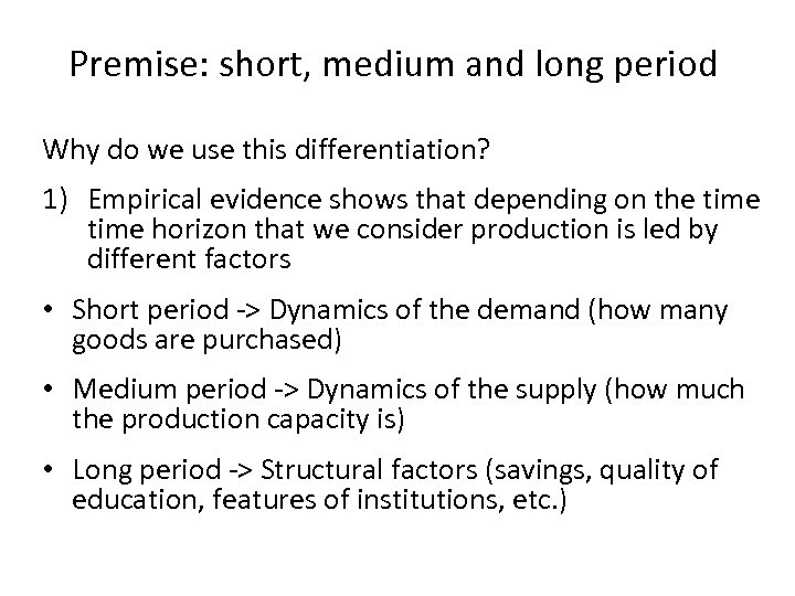 Premise: short, medium and long period Why do we use this differentiation? 1) Empirical