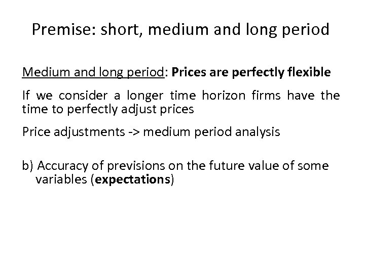 Premise: short, medium and long period Medium and long period: Prices are perfectly flexible