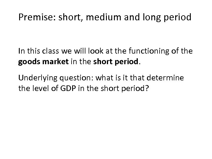 Premise: short, medium and long period In this class we will look at the