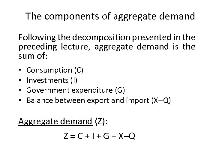 The components of aggregate demand Following the decomposition presented in the preceding lecture, aggregate