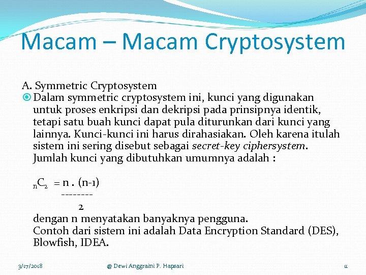 Macam – Macam Cryptosystem A. Symmetric Cryptosystem Dalam symmetric cryptosystem ini, kunci yang digunakan