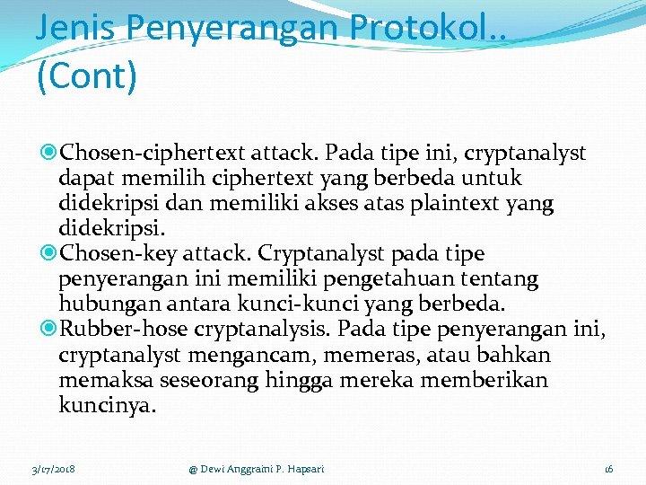 Jenis Penyerangan Protokol. . (Cont) Chosen-ciphertext attack. Pada tipe ini, cryptanalyst dapat memilih ciphertext