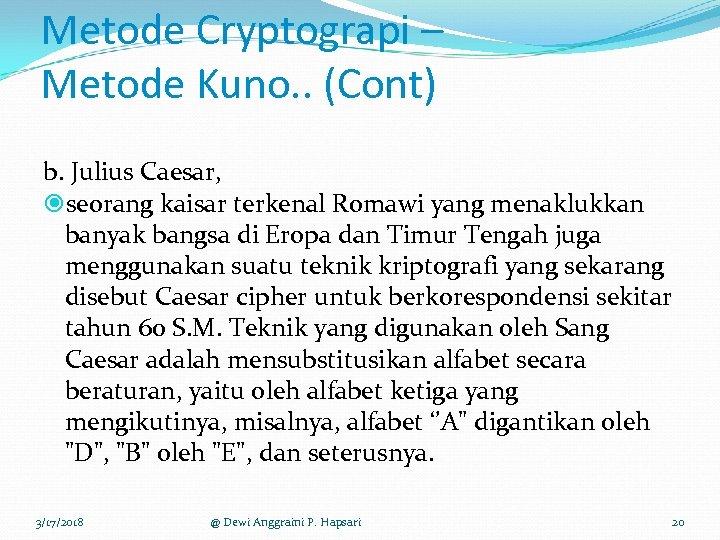 Metode Cryptograpi – Metode Kuno. . (Cont) b. Julius Caesar, seorang kaisar terkenal Romawi