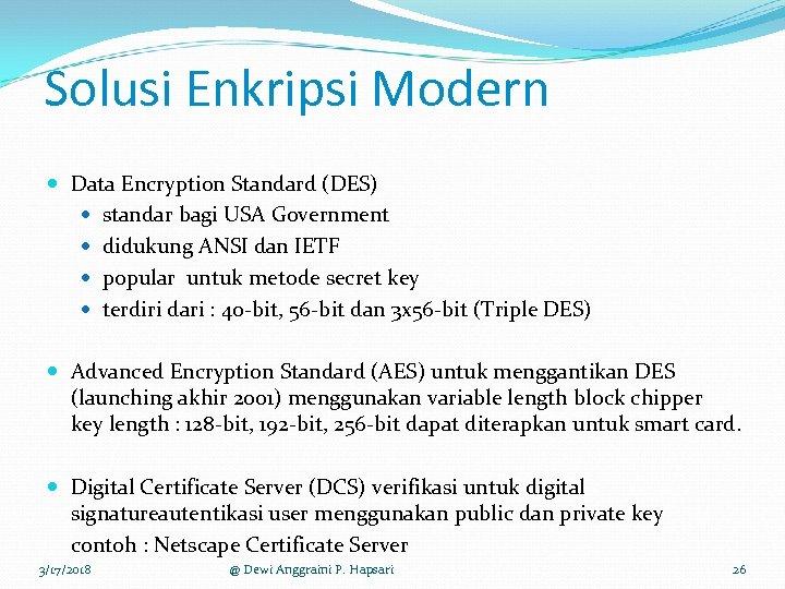 Solusi Enkripsi Modern Data Encryption Standard (DES) standar bagi USA Government didukung ANSI dan