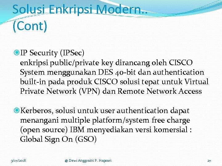 Solusi Enkripsi Modern. . (Cont) IP Security (IPSec) enkripsi public/private key dirancang oleh CISCO