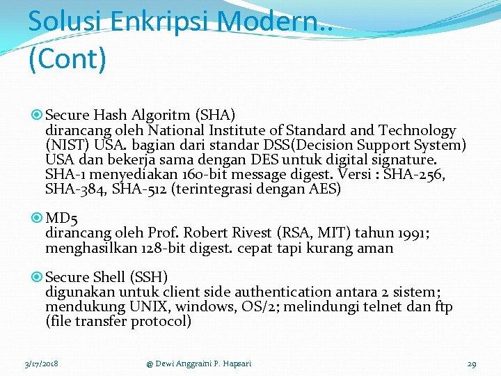 Solusi Enkripsi Modern. . (Cont) Secure Hash Algoritm (SHA) dirancang oleh National Institute of