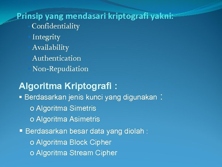 Prinsip yang mendasari kriptografi yakni: § Confidentiality § Integrity § Availability § Authentication §