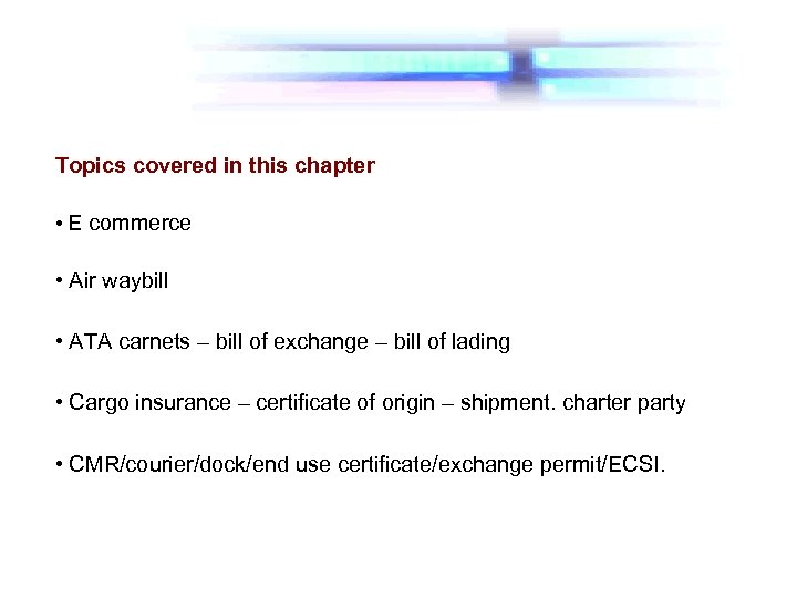 Topics covered in this chapter • E commerce • Air waybill • ATA carnets