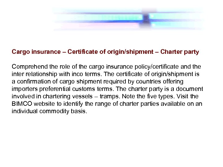 Cargo insurance – Certificate of origin/shipment – Charter party Comprehend the role of the