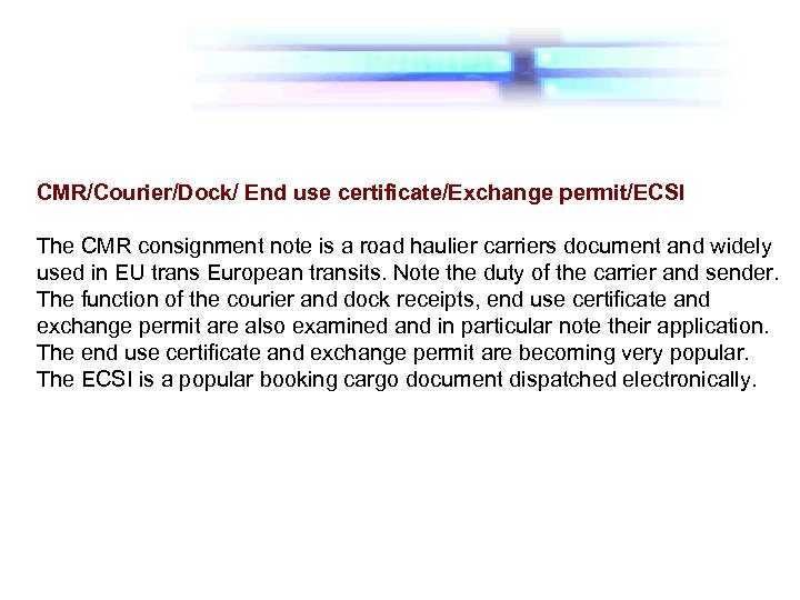 CMR/Courier/Dock/ End use certificate/Exchange permit/ECSI The CMR consignment note is a road haulier carriers