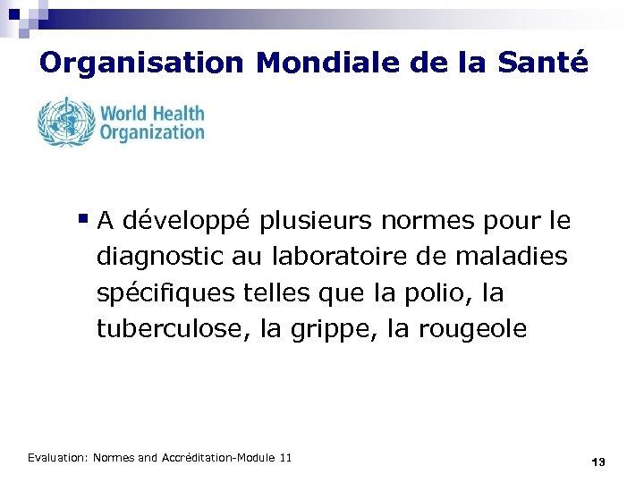 Organisation Mondiale de la Santé § A développé plusieurs normes pour le diagnostic au