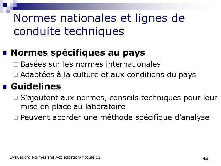 Normes nationales et lignes de conduite techniques n Normes spécifiques au pays ¨ Basées