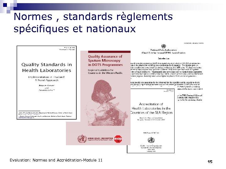 Normes , standards règlements spécifiques et nationaux Evaluation: Normes and Accréditation-Module 11 15