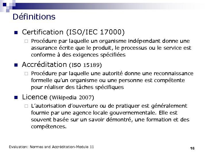 Définitions n Certification (ISO/IEC 17000) ¨ n Accréditation (ISO 15189) ¨ n Procédure par