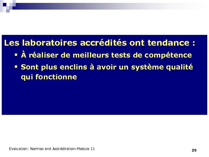 Les laboratoires accrédités ont tendance : § À réaliser de meilleurs tests de compétence