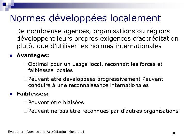 Normes développées localement De nombreuse agences, organisations ou régions développent leurs propres exigences d'accréditation