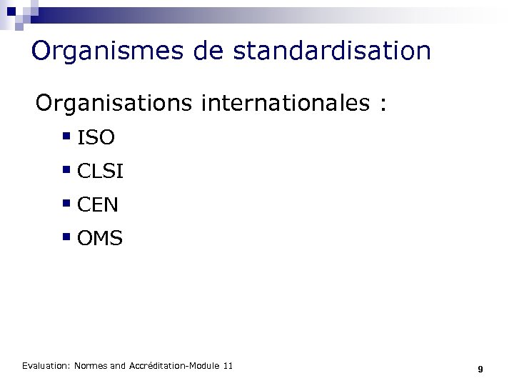 Organismes de standardisation Organisations internationales : § ISO § CLSI § CEN § OMS