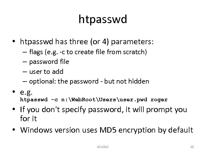htpasswd • htpasswd has three (or 4) parameters: – flags (e. g. -c to