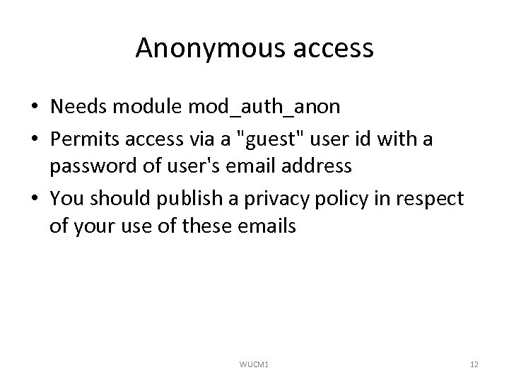 Anonymous access • Needs module mod_auth_anon • Permits access via a