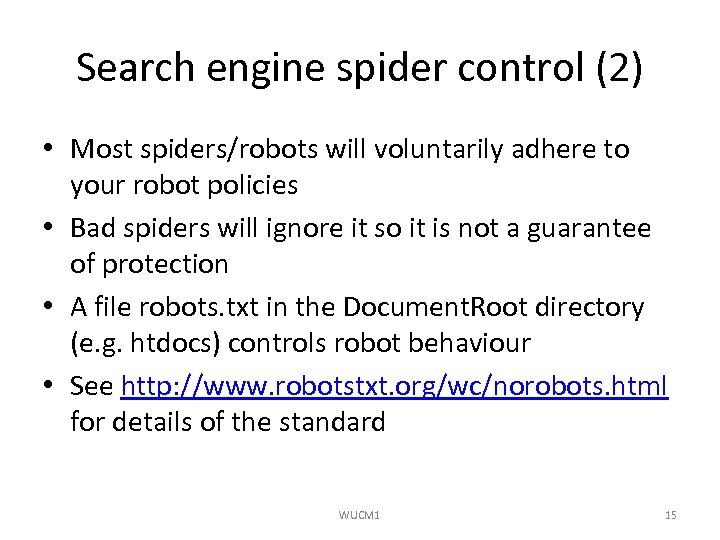 Search engine spider control (2) • Most spiders/robots will voluntarily adhere to your robot
