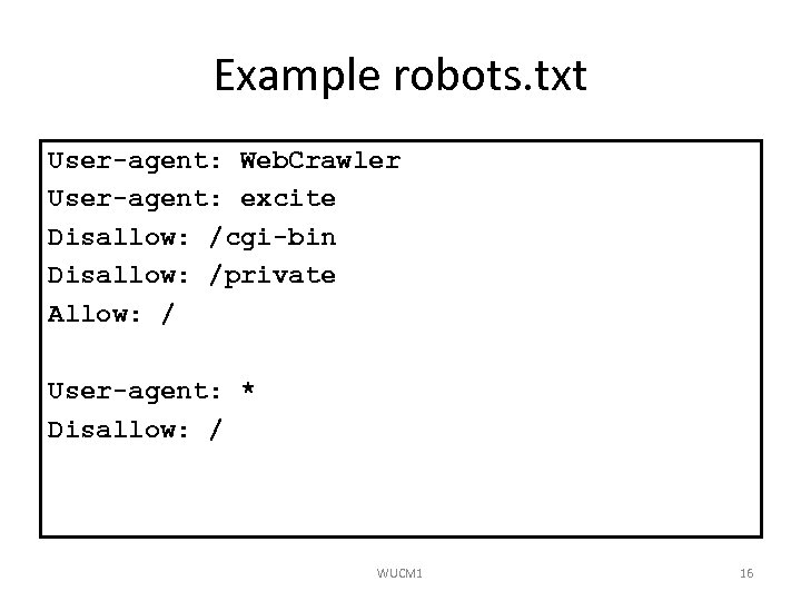 Example robots. txt User-agent: Web. Crawler User-agent: excite Disallow: /cgi-bin Disallow: /private Allow: /
