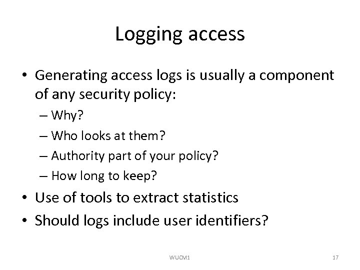 Logging access • Generating access logs is usually a component of any security policy: