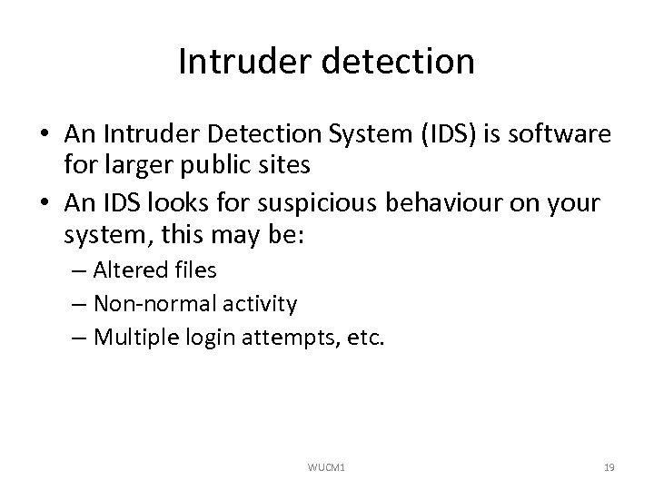 Intruder detection • An Intruder Detection System (IDS) is software for larger public sites