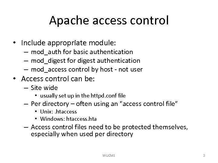 Apache access control • Include appropriate module: – mod_auth for basic authentication – mod_digest