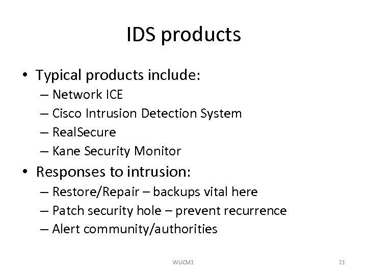 IDS products • Typical products include: – Network ICE – Cisco Intrusion Detection System