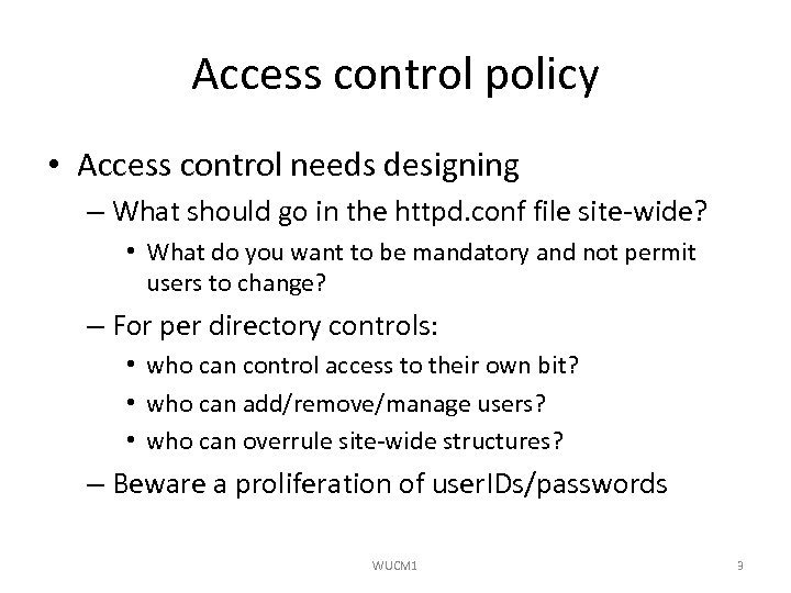 Access control policy • Access control needs designing – What should go in the