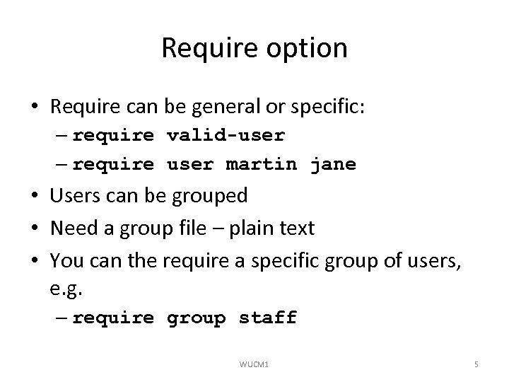 Require option • Require can be general or specific: – require valid-user – require
