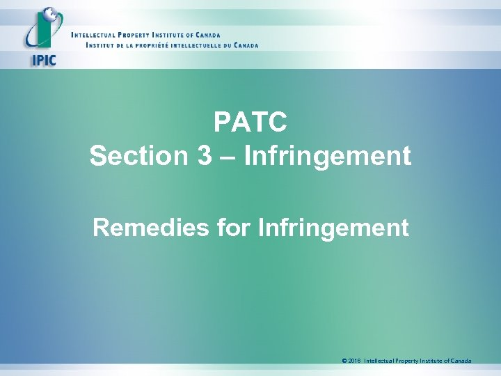 PATC Section 3 – Infringement Remedies for Infringement © 2016 Intellectual Property Institute of