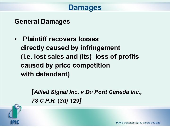 Damages General Damages • Plaintiff recovers losses directly caused by infringement (i. e. lost