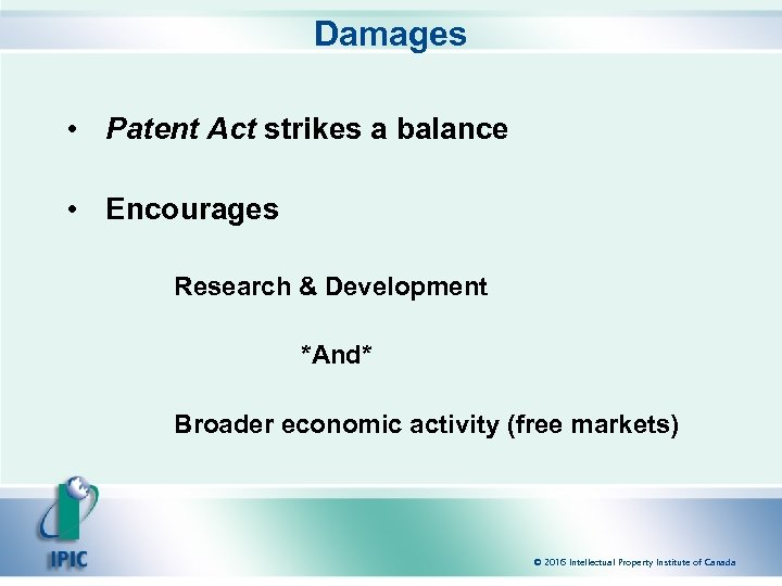 Damages • Patent Act strikes a balance • Encourages Research & Development *And* Broader