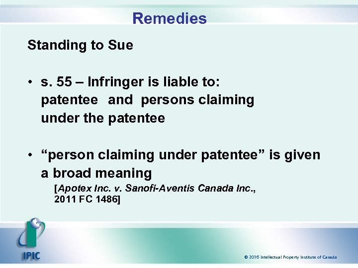 Remedies Standing to Sue • s. 55 – Infringer is liable to: patentee and