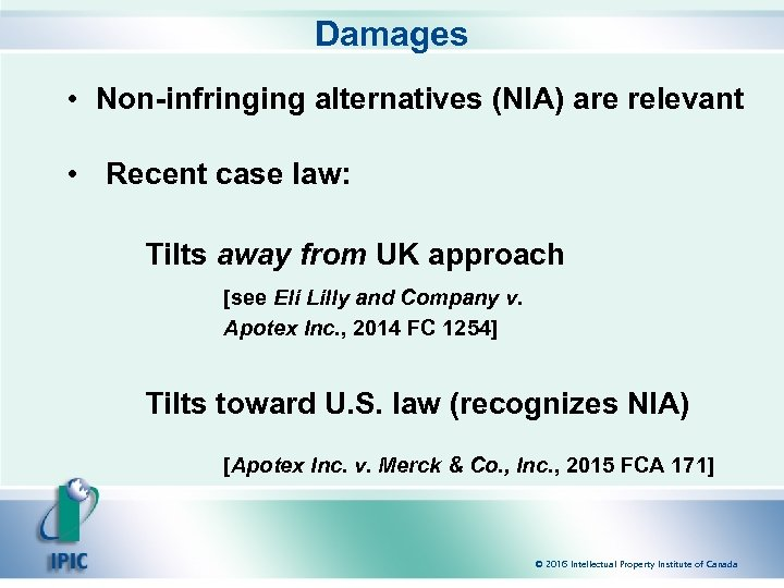 Damages • Non-infringing alternatives (NIA) are relevant • Recent case law: Tilts away from