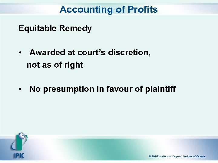 Accounting of Profits Equitable Remedy • Awarded at court's discretion, not as of right