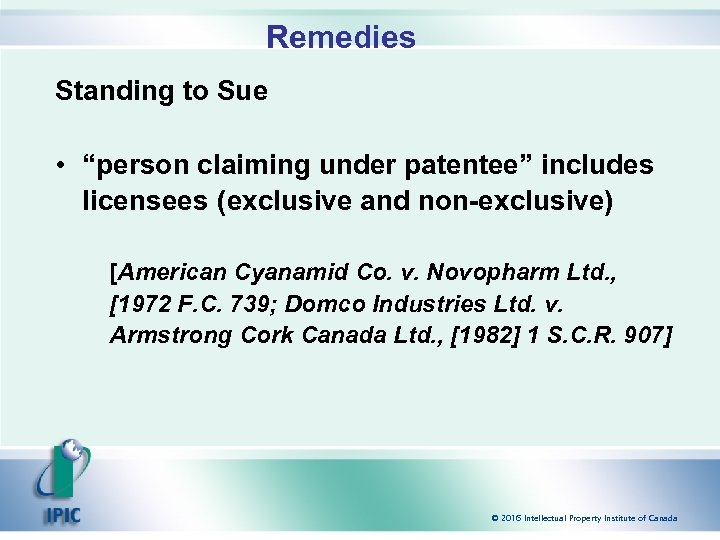 """Remedies Standing to Sue • """"person claiming under patentee"""" includes licensees (exclusive and non-exclusive)"""
