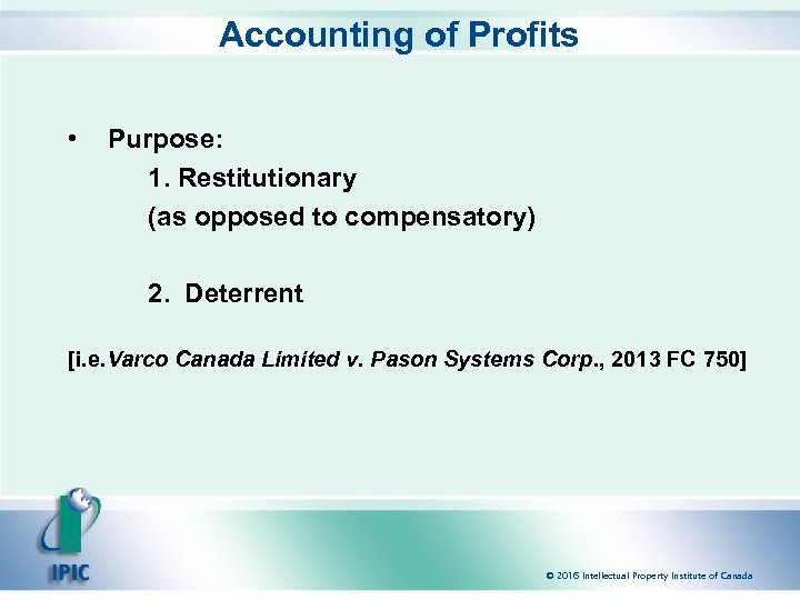 Accounting of Profits • Purpose: 1. Restitutionary (as opposed to compensatory) 2. Deterrent [i.