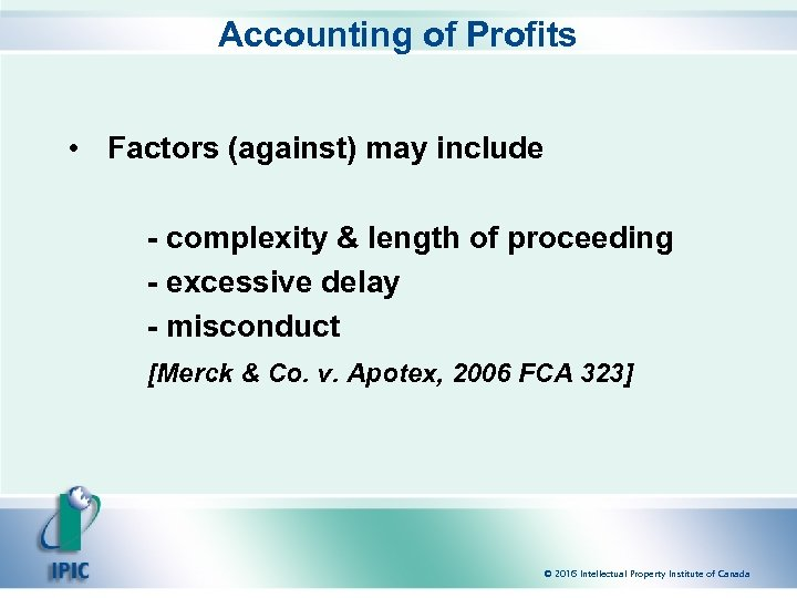 Accounting of Profits • Factors (against) may include - complexity & length of proceeding