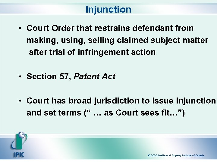 Injunction • Court Order that restrains defendant from making, using, selling claimed subject matter