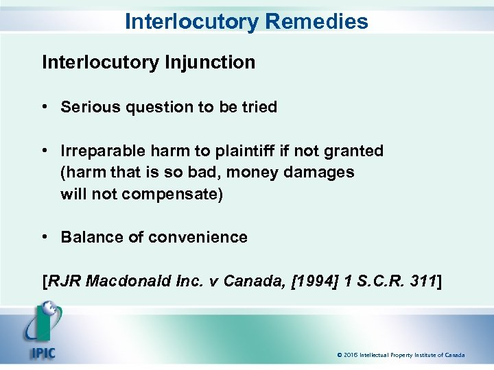 Interlocutory Remedies Interlocutory Injunction • Serious question to be tried • Irreparable harm to