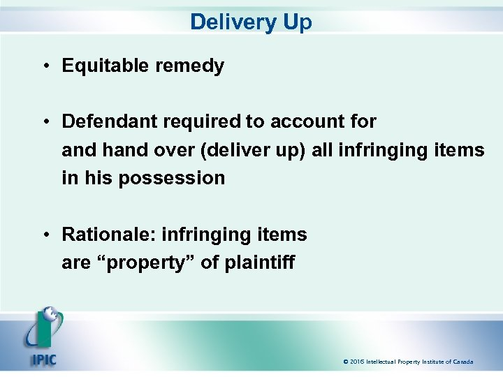Delivery Up • Equitable remedy • Defendant required to account for and hand over