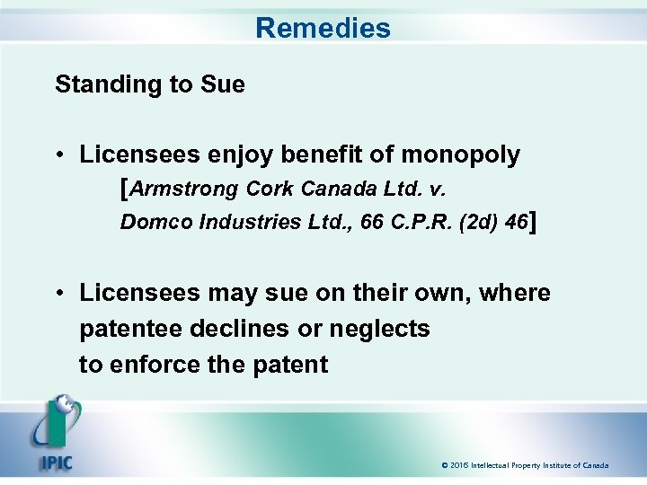Remedies Standing to Sue • Licensees enjoy benefit of monopoly [Armstrong Cork Canada Ltd.