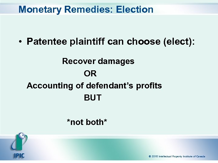 Monetary Remedies: Election • Patentee plaintiff can choose (elect): Recover damages OR Accounting of
