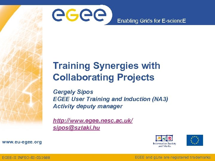 Enabling Grids for E-scienc. E Training Synergies with Collaborating Projects Gergely Sipos EGEE User