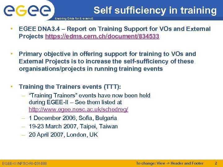 Self sufficiency in training Enabling Grids for E-scienc. E • EGEE DNA 3. 4