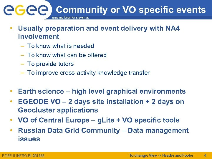Community or VO specific events Enabling Grids for E-scienc. E • Usually preparation and
