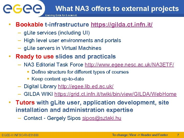 What NA 3 offers to external projects Enabling Grids for E-scienc. E • Bookable