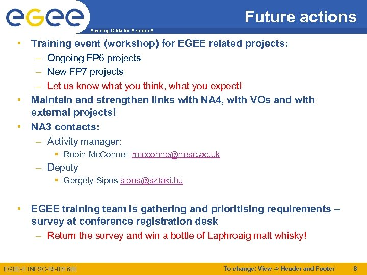 Future actions Enabling Grids for E-scienc. E • Training event (workshop) for EGEE related